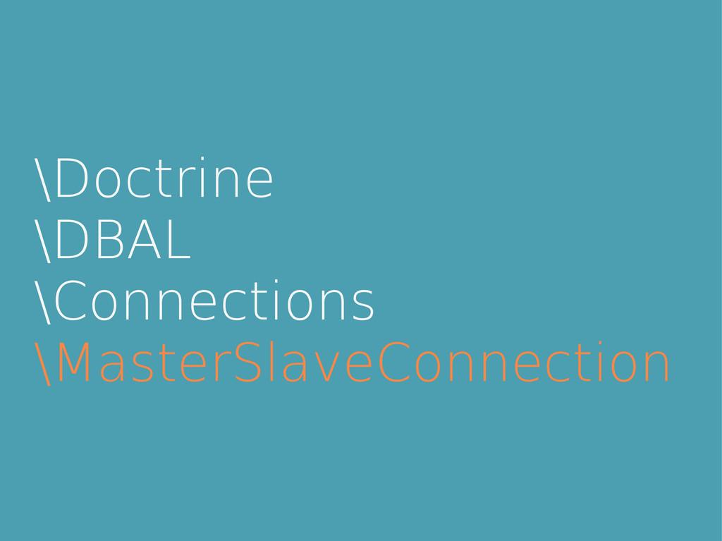 \Doctrine \DBAL \Connections \MasterSlaveConnec...