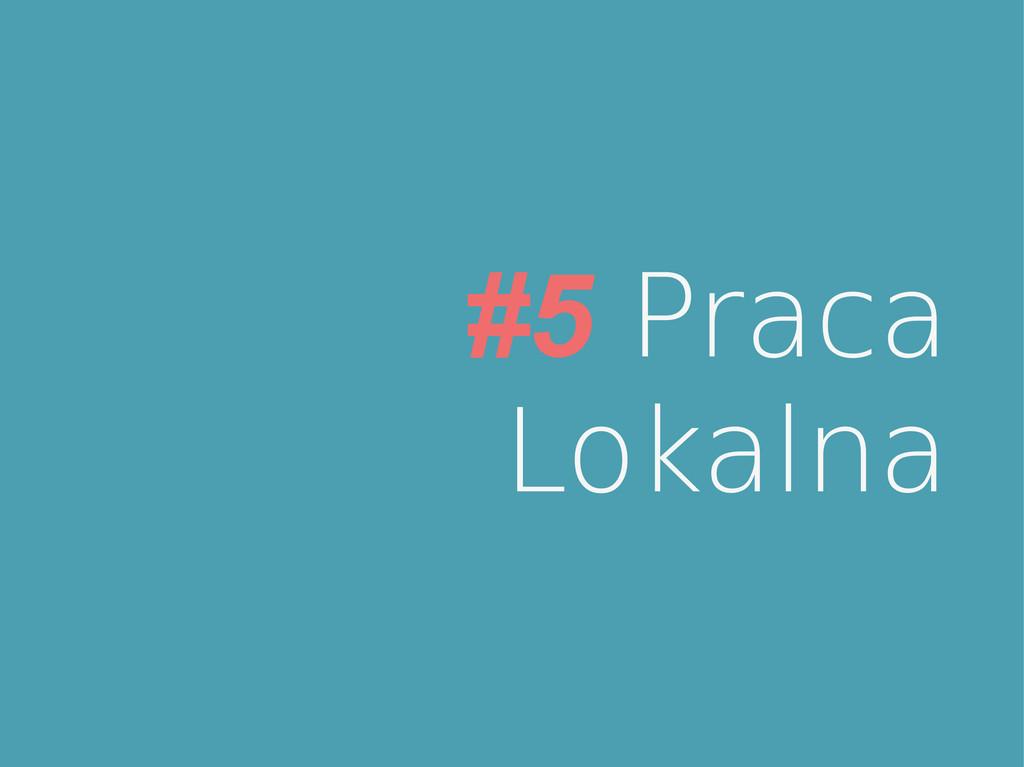 #5 Praca Lokalna