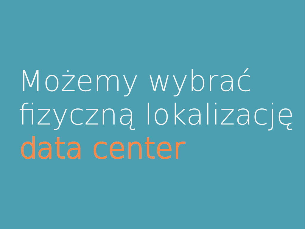 Możemy wybrać fzyczną lokalizację data center