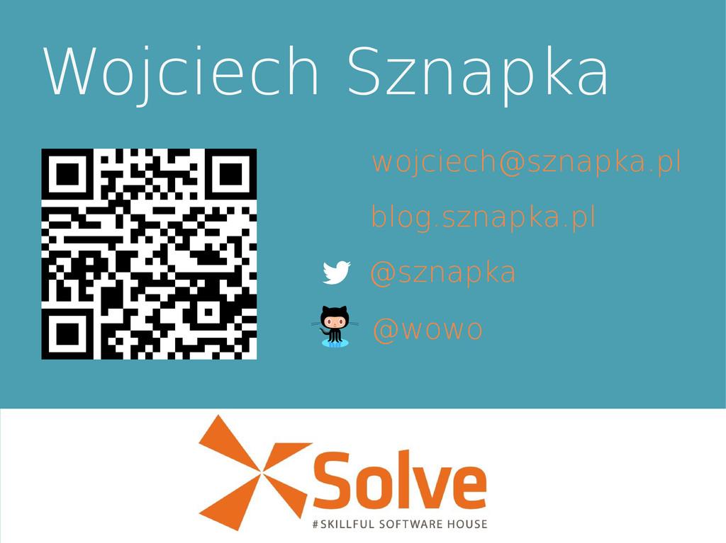 Wojciech Sznapka wojciech@sznapka.pl blog.sznap...