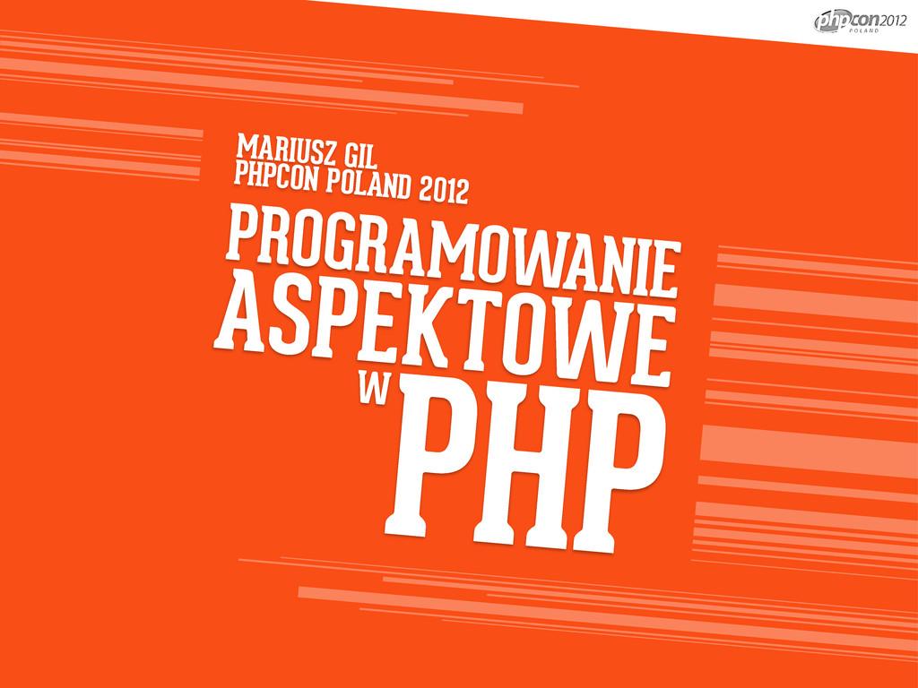 PROGRAMOWANIE ASPEKTOWE PHP W MARIUSZ GIL PHPCO...