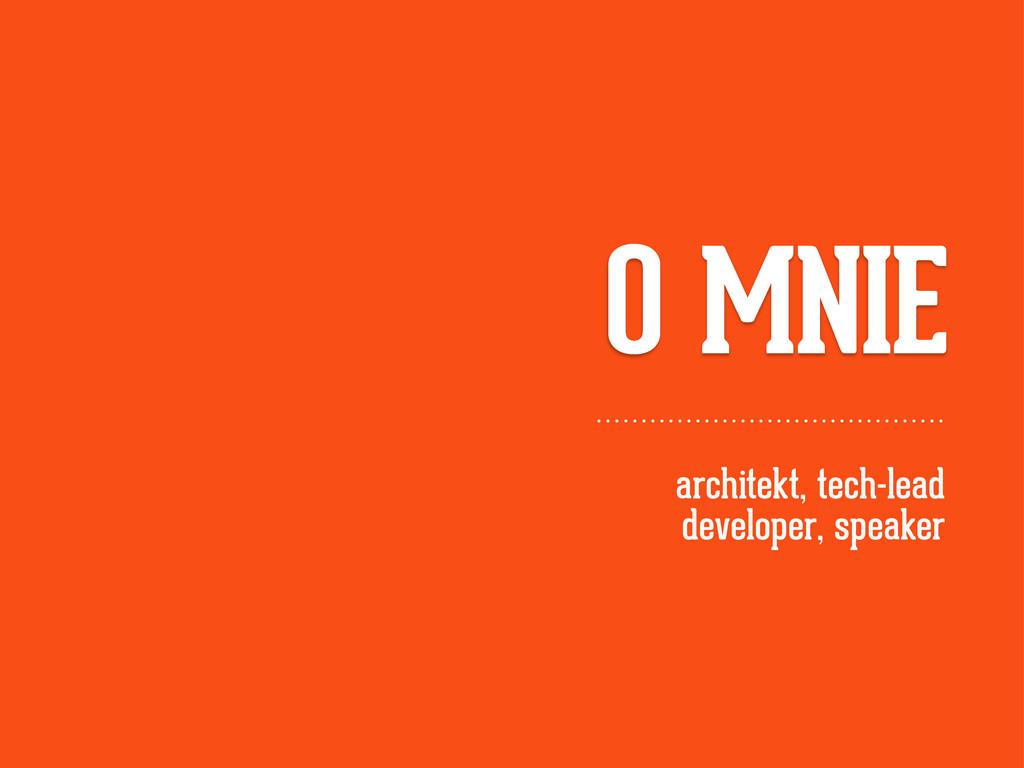 O MNIE architekt, tech-lead developer, speaker
