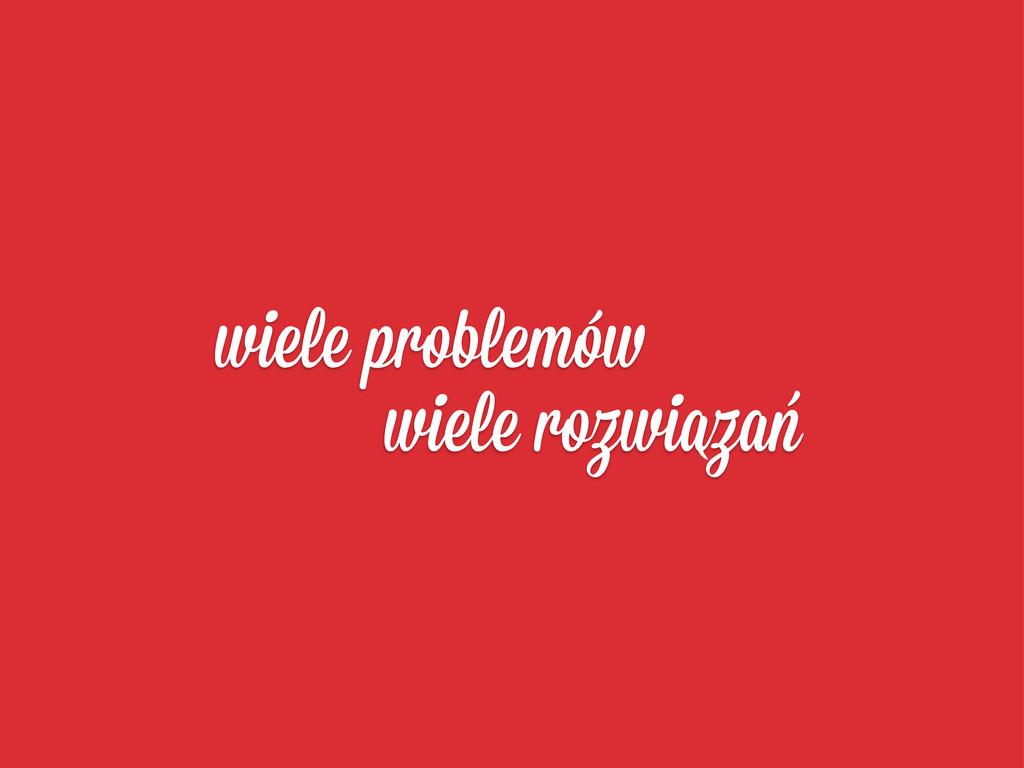 wiele problemó ` wiele rozwiazan `