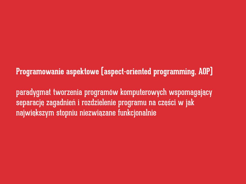 Programowanie aspektowe (aspect-oriented progra...