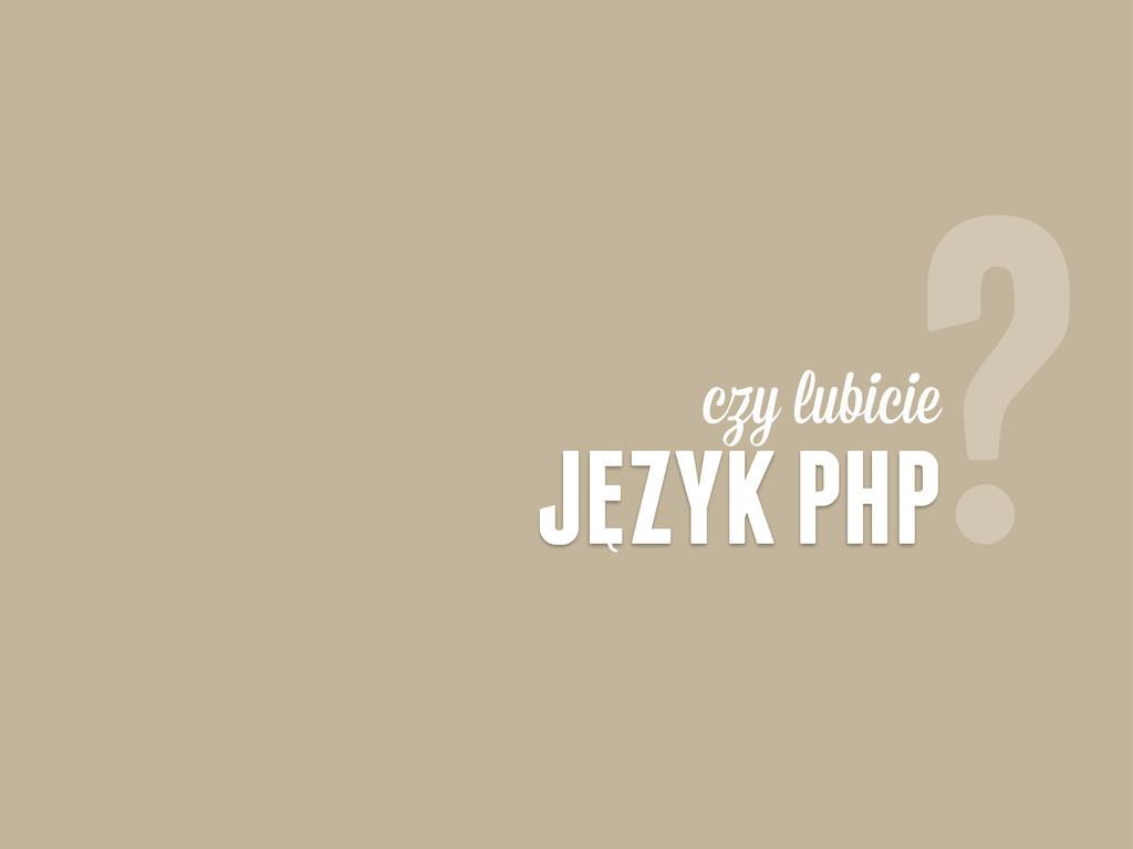 JEZYK PHP czy lubicie ? ,