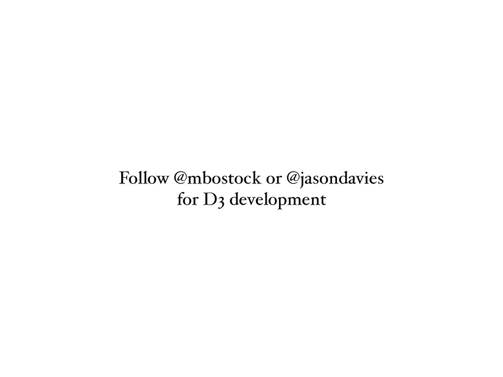Follow @mbostock or @jasondavies