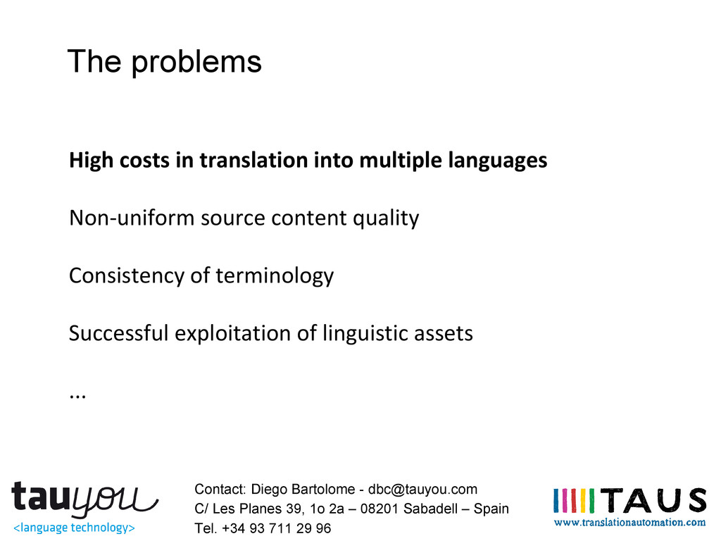 The problems High costs in translation into mul...