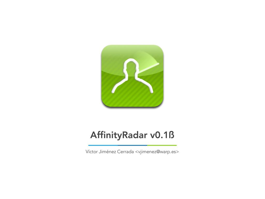 AffinityRadar v0.1ß Víctor Jiménez Cerrada <vji...