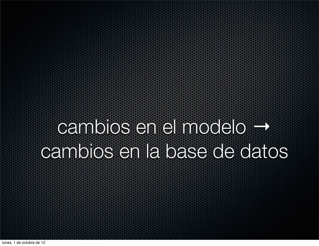 cambios en el modelo → cambios en la base de da...