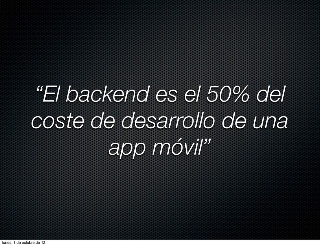 """""""El backend es el 50% del coste de desarrollo d..."""