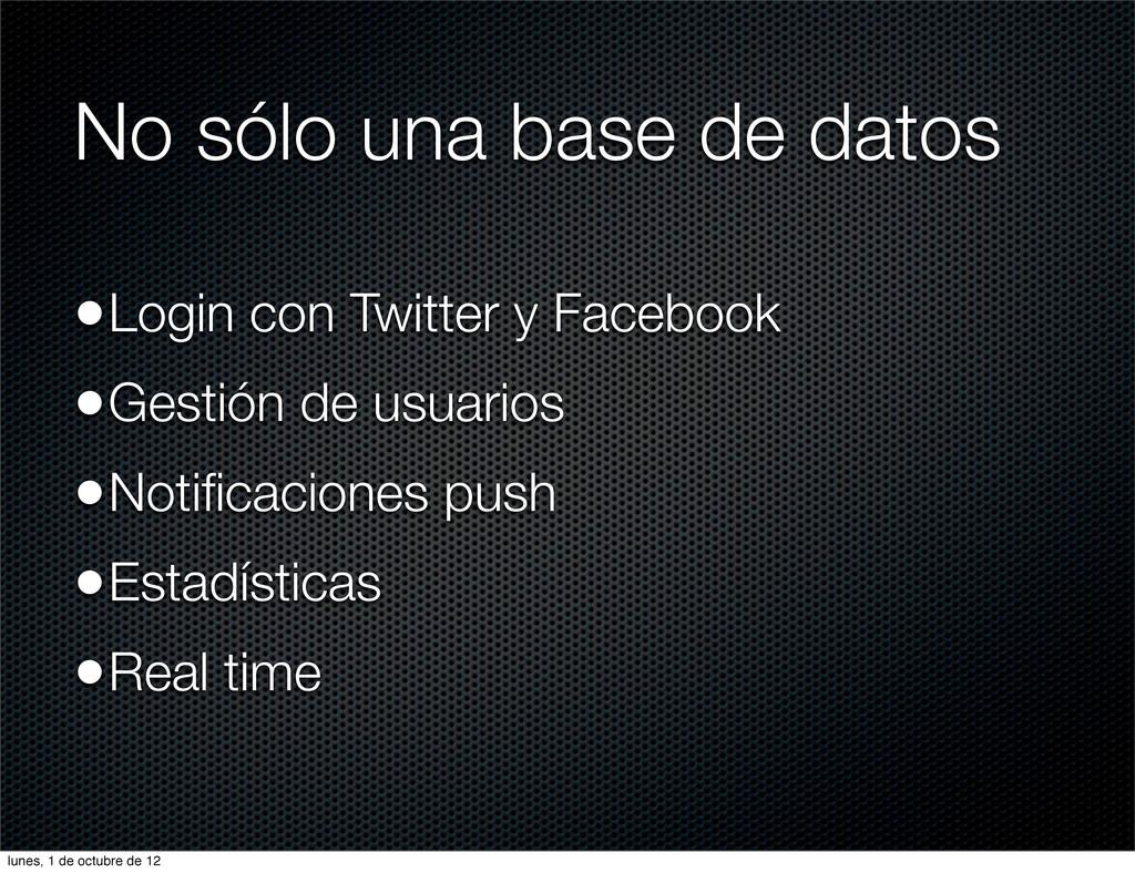 No sólo una base de datos •Login con Twitter y ...
