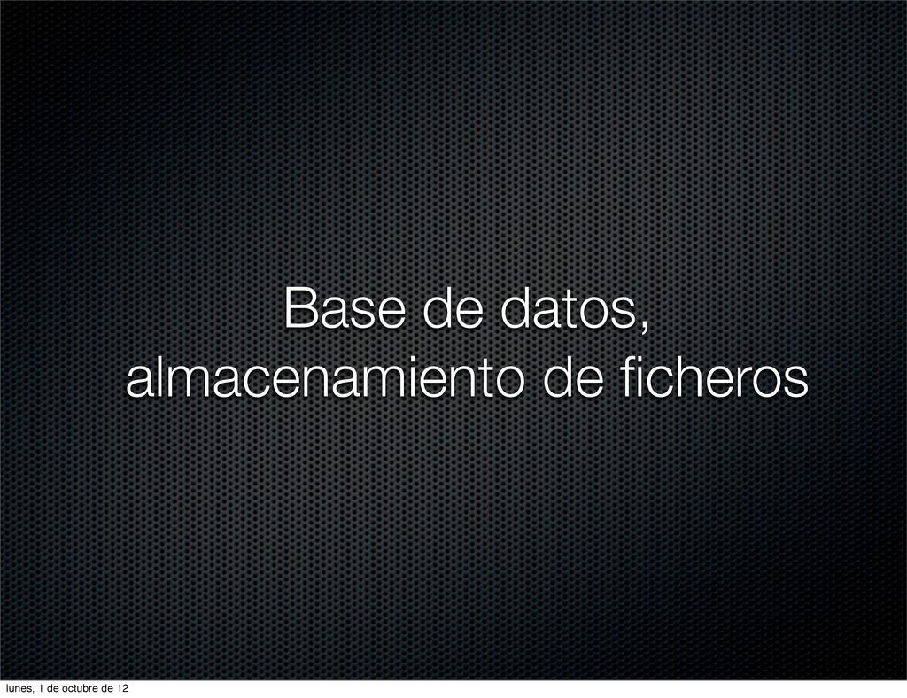 Base de datos, almacenamiento de ficheros lunes,...