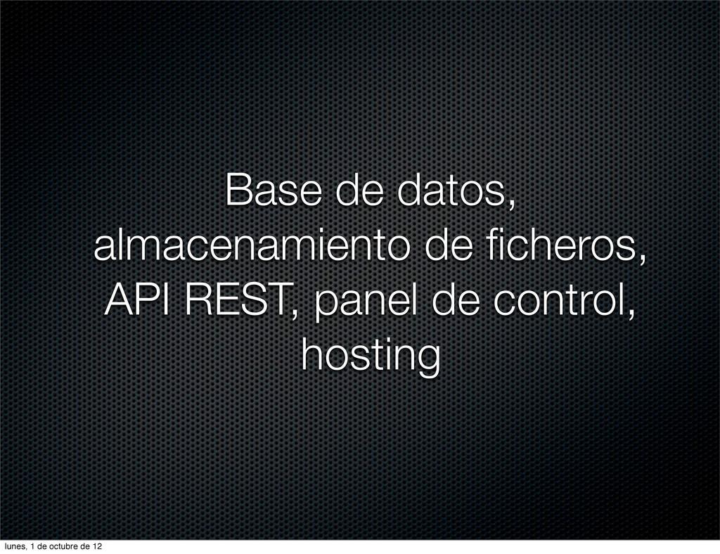 Base de datos, almacenamiento de ficheros, API R...