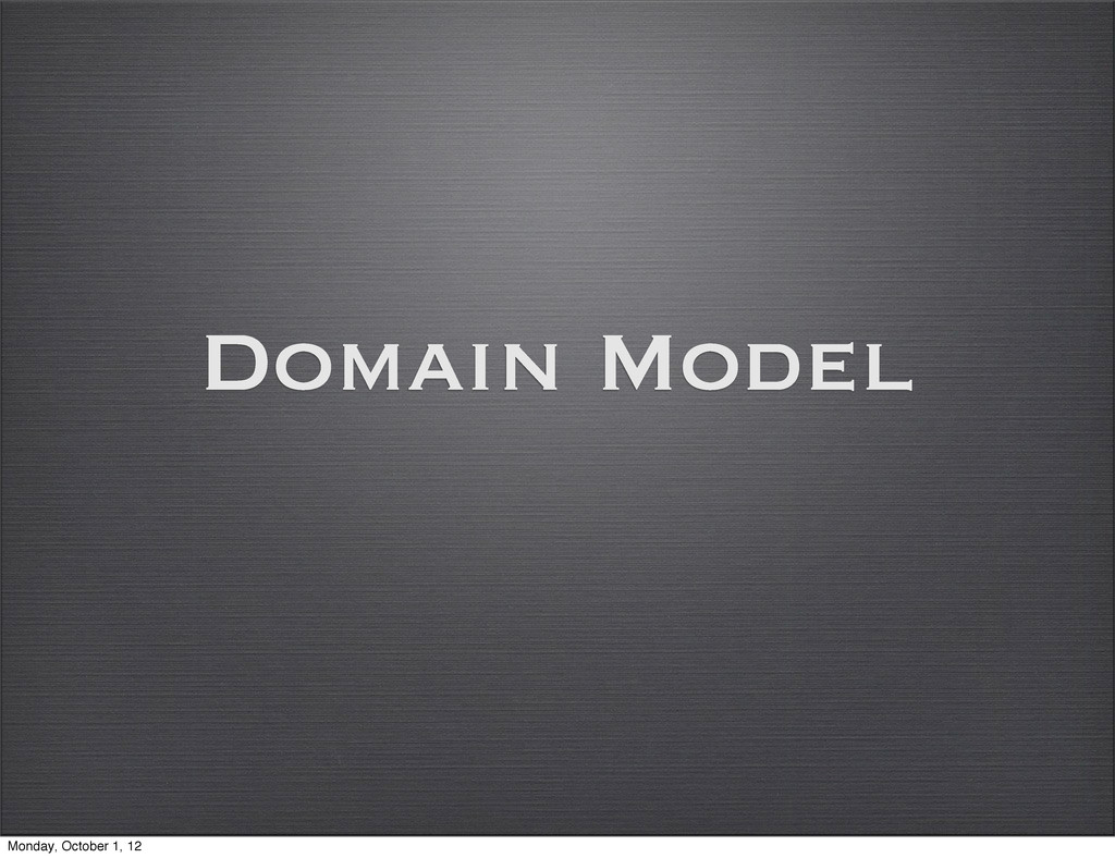 Domain Model Monday, October 1, 12