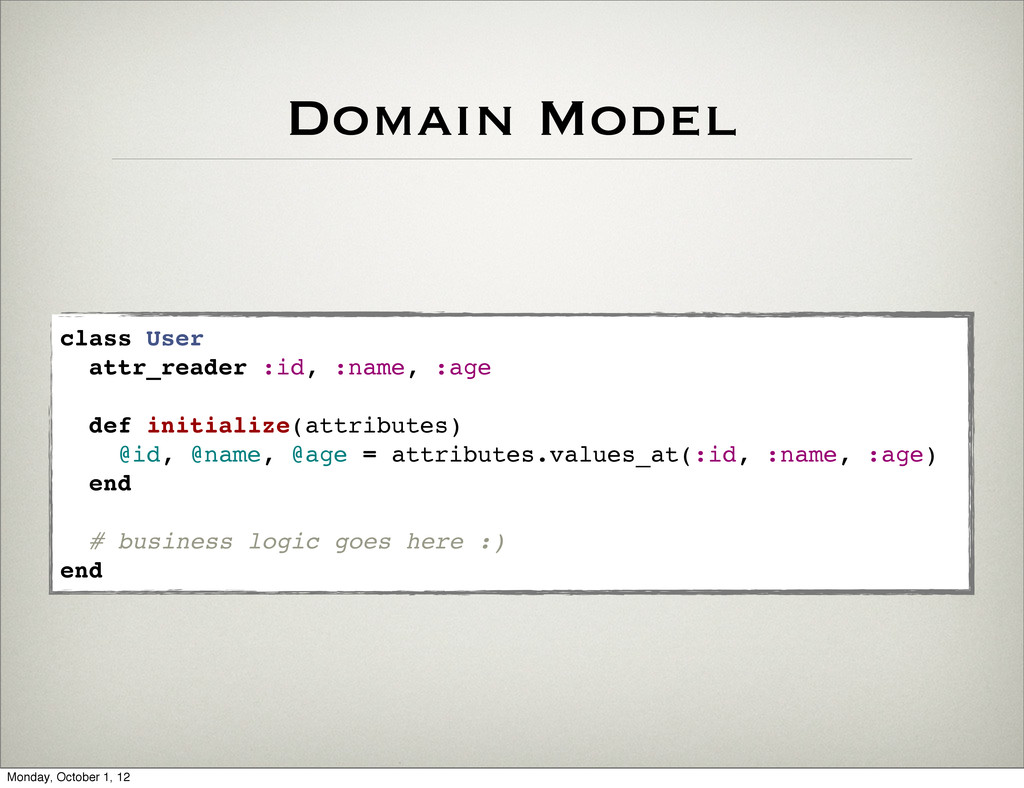 Domain Model class User attr_reader :id, :name,...