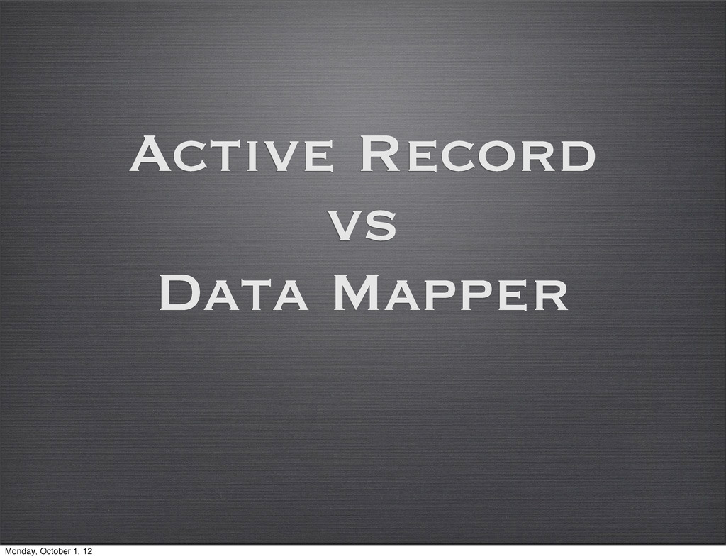 Active Record vs Data Mapper Monday, October 1,...