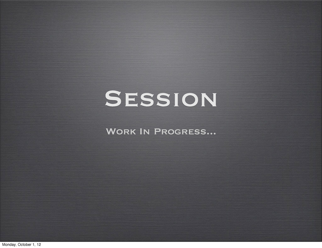 Session Work In Progress... Monday, October 1, ...
