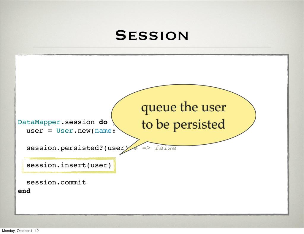 Session DataMapper.session do |session| user = ...