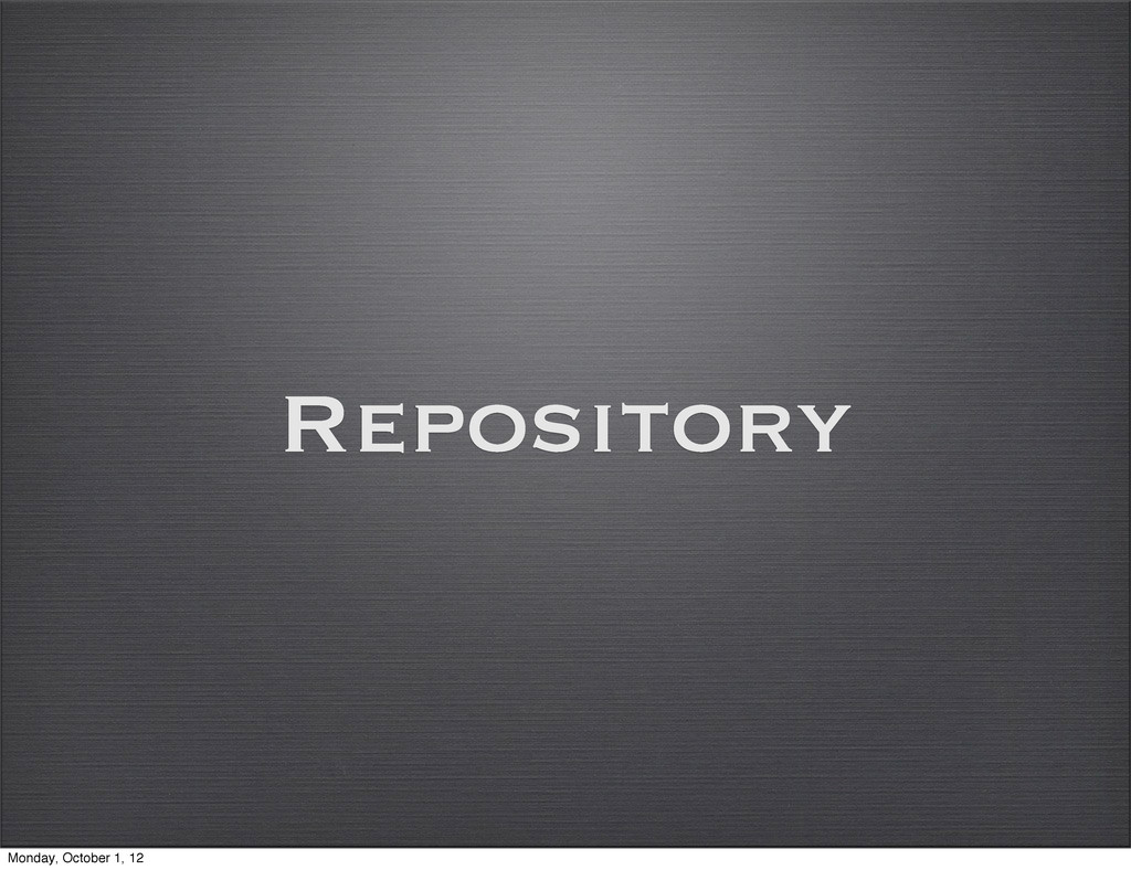Repository Monday, October 1, 12