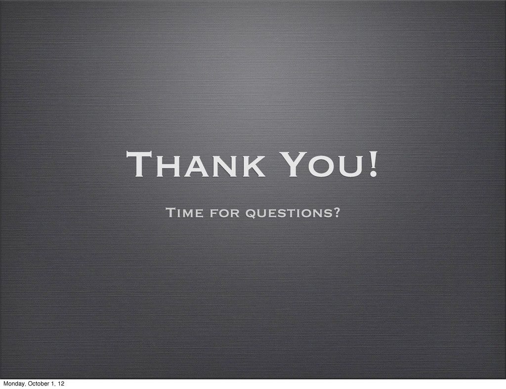 Thank You! Time for questions? Monday, October ...