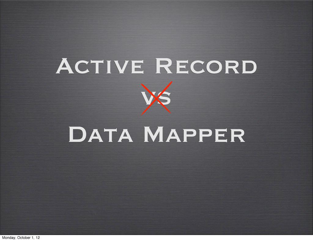 Active Record Data Mapper vs Monday, October 1,...
