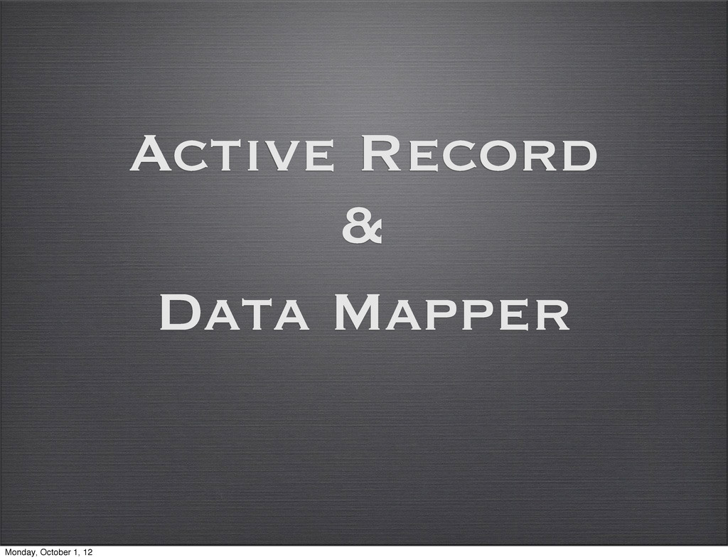 Active Record Data Mapper & Monday, October 1, ...