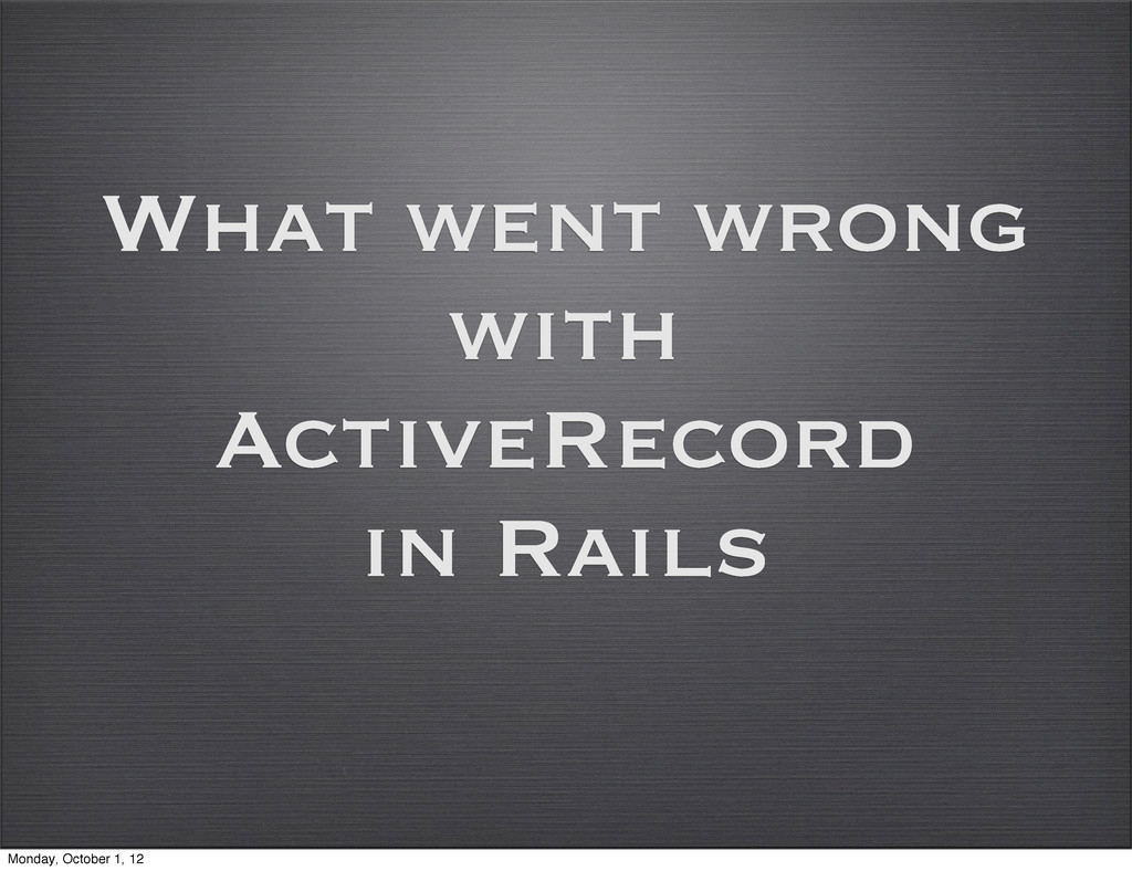 What went wrong with ActiveRecord in Rails Mond...