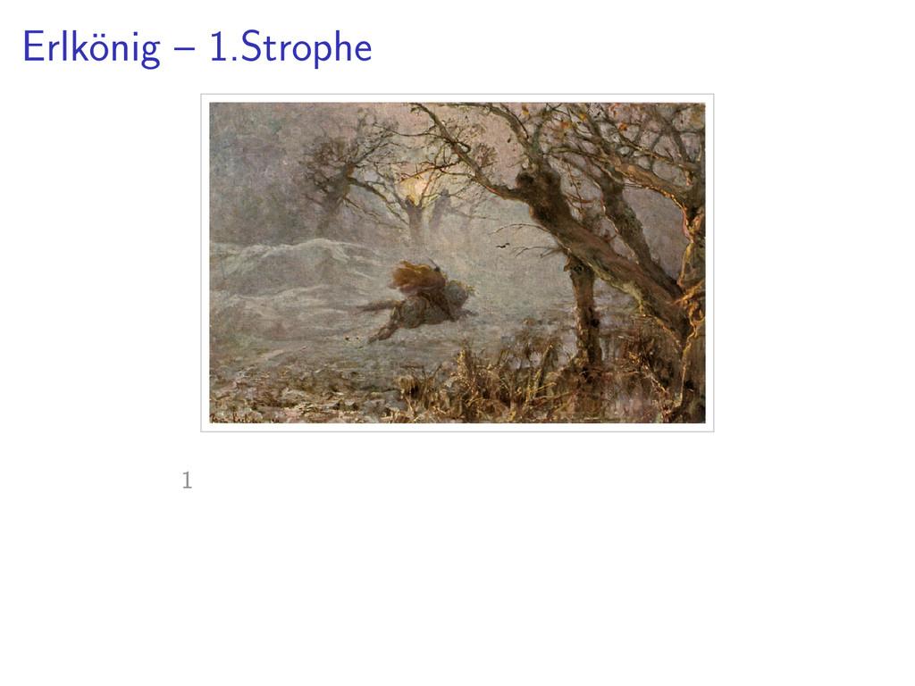 Erlk¨ onig – 1.Strophe 1