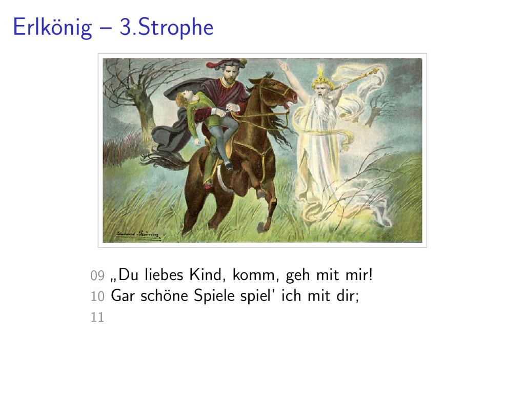 "Erlk¨ onig – 3.Strophe 09 "" Du liebes Kind, kom..."