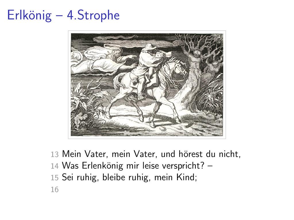 Erlk¨ onig – 4.Strophe 13 Mein Vater, mein Vate...