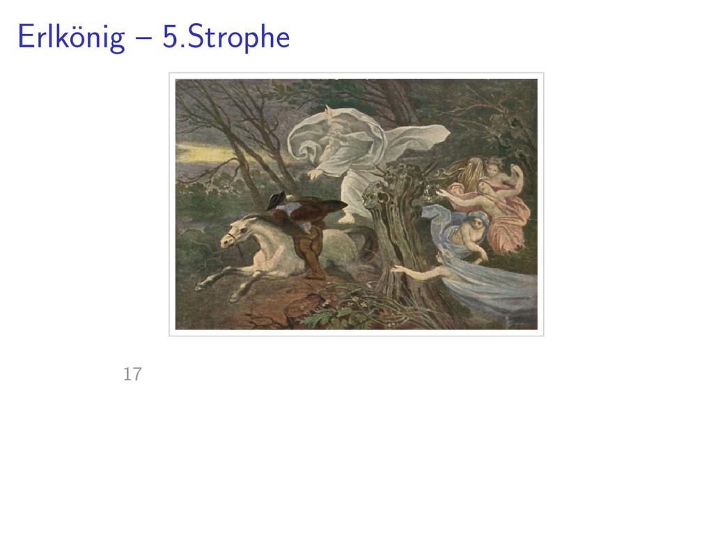 Erlk¨ onig – 5.Strophe 17