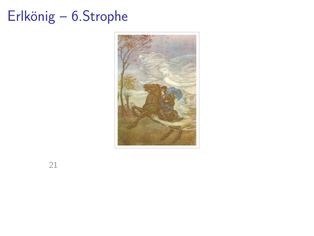 Erlk¨ onig – 6.Strophe 21