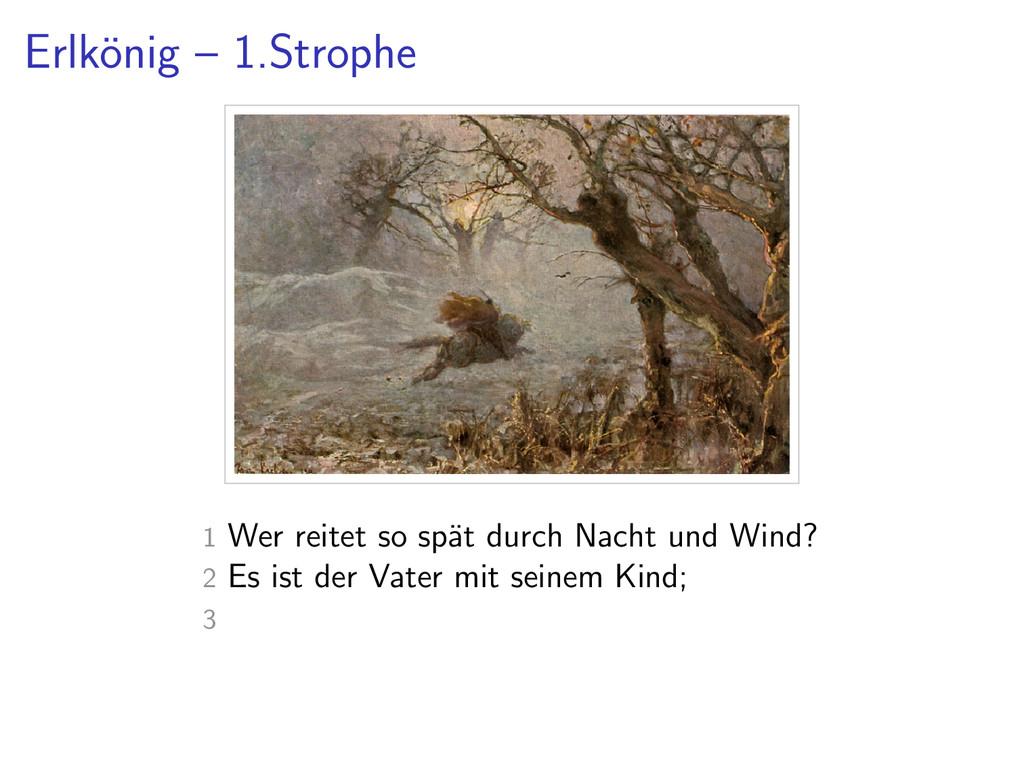 Erlk¨ onig – 1.Strophe 1 Wer reitet so sp¨ at d...