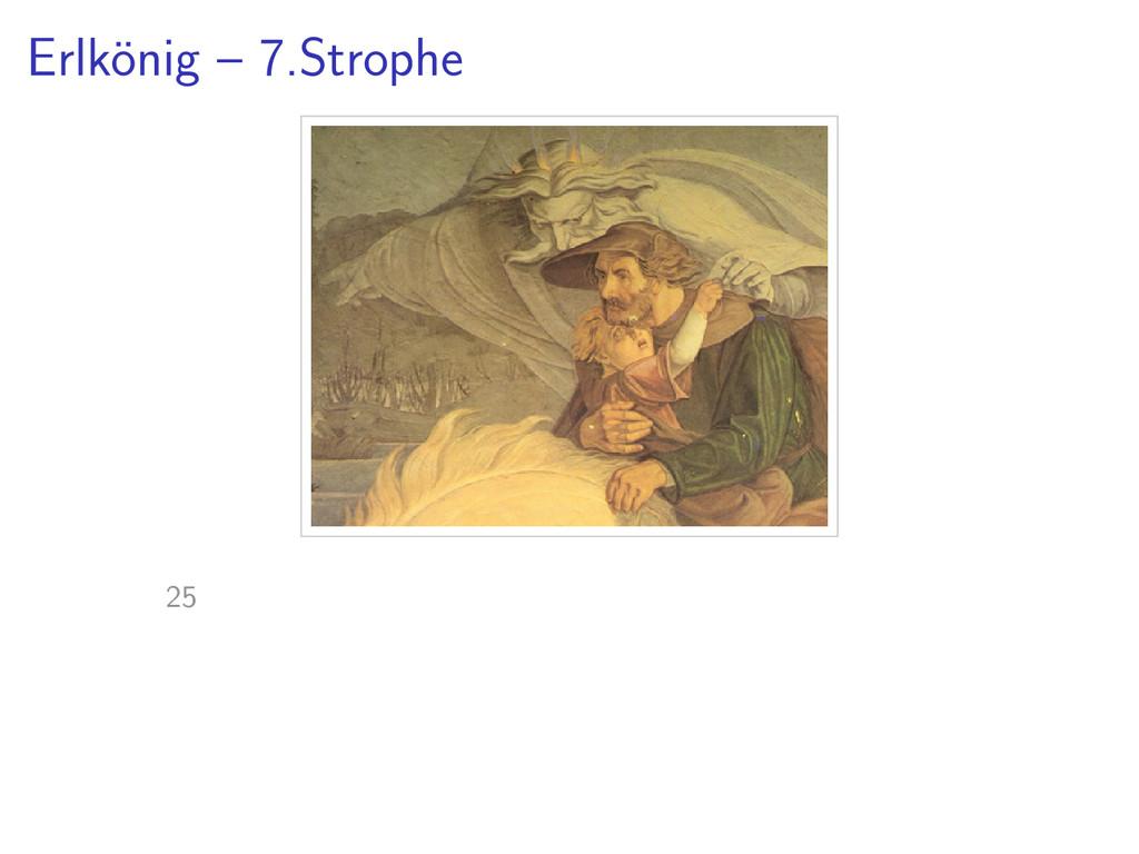Erlk¨ onig – 7.Strophe 25