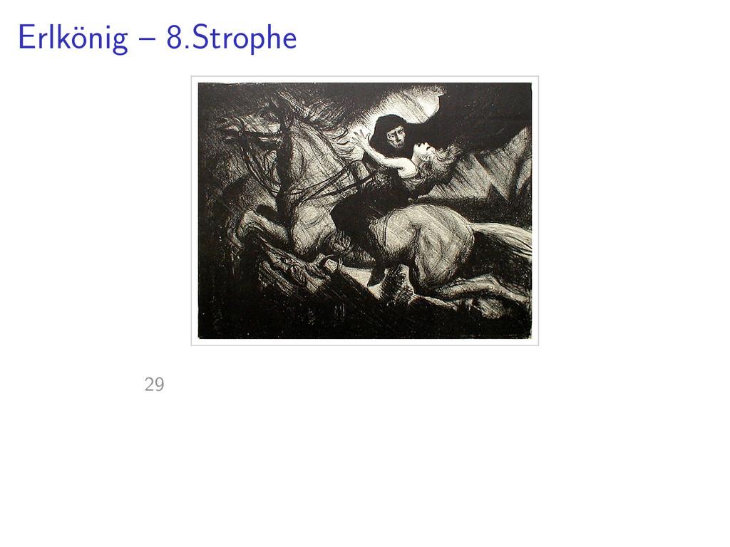 Erlk¨ onig – 8.Strophe 29