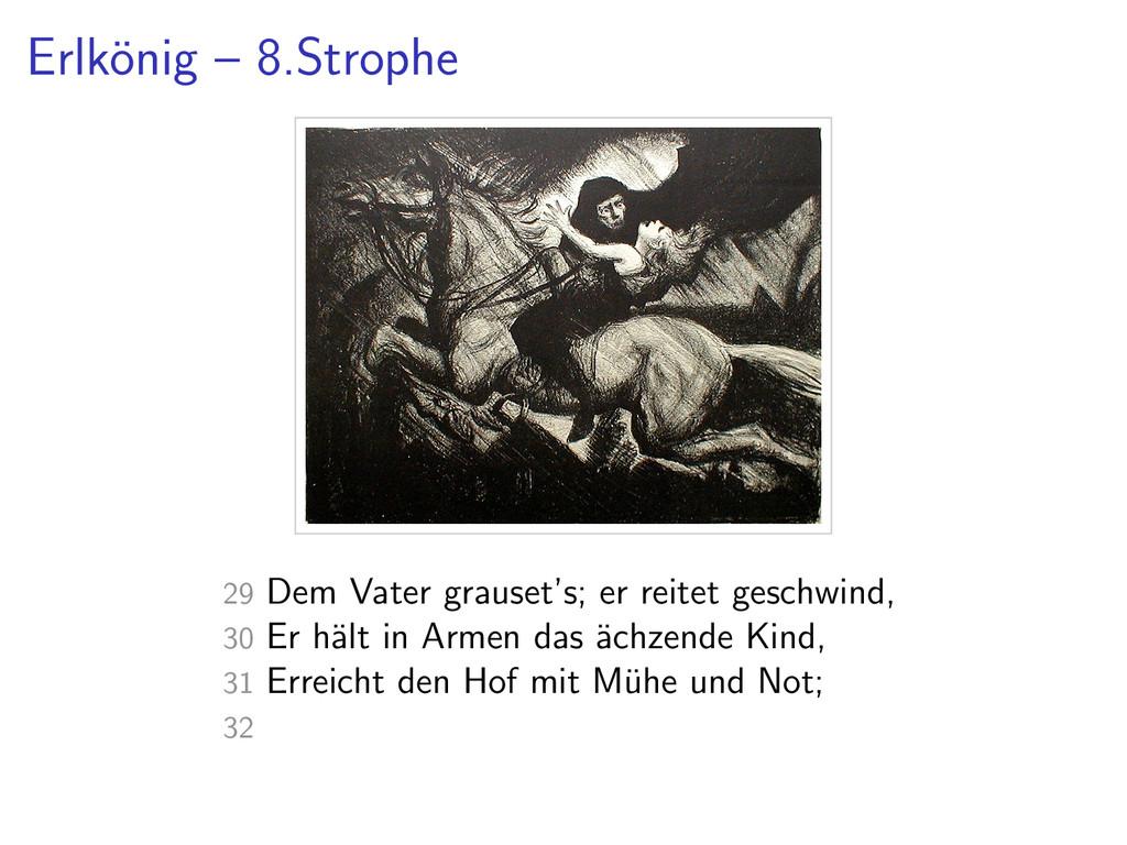 Erlk¨ onig – 8.Strophe 29 Dem Vater grauset's; ...