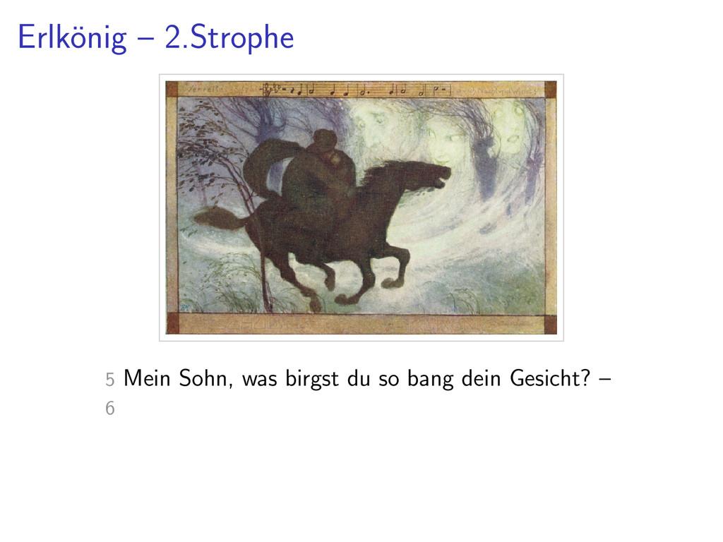 Erlk¨ onig – 2.Strophe 5 Mein Sohn, was birgst ...