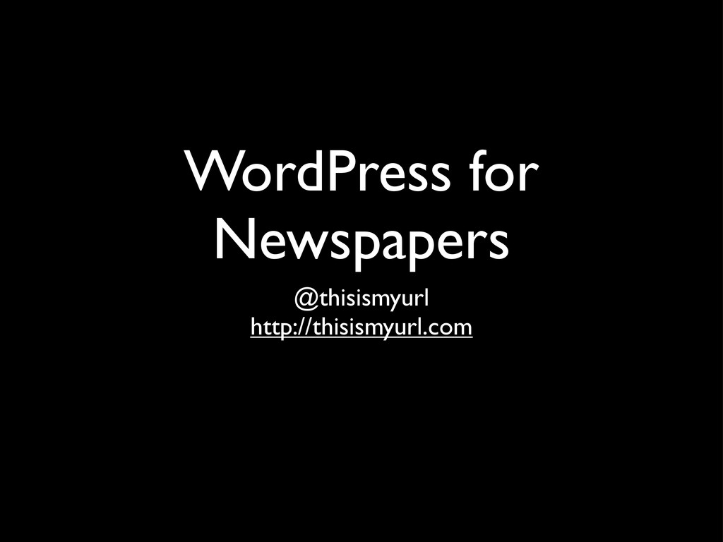 WordPress for Newspapers @thisismyurl http://th...