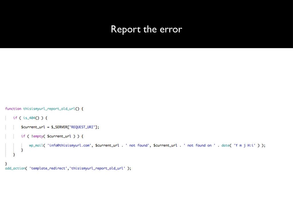 Report the error