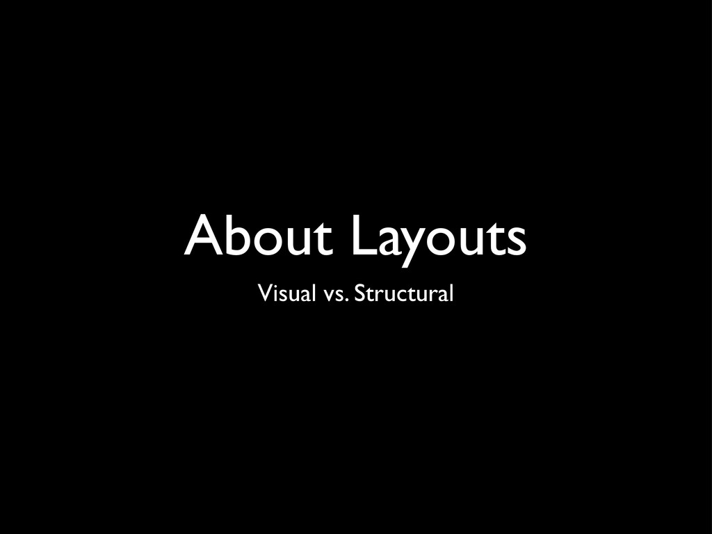 About Layouts Visual vs. Structural