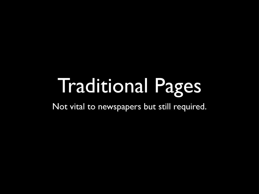 Traditional Pages Not vital to newspapers but s...