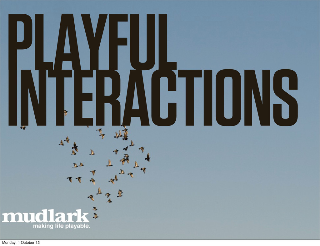 MUDLARK @TOBYBARNES PLAYFUL INTERACTIONS Monday...