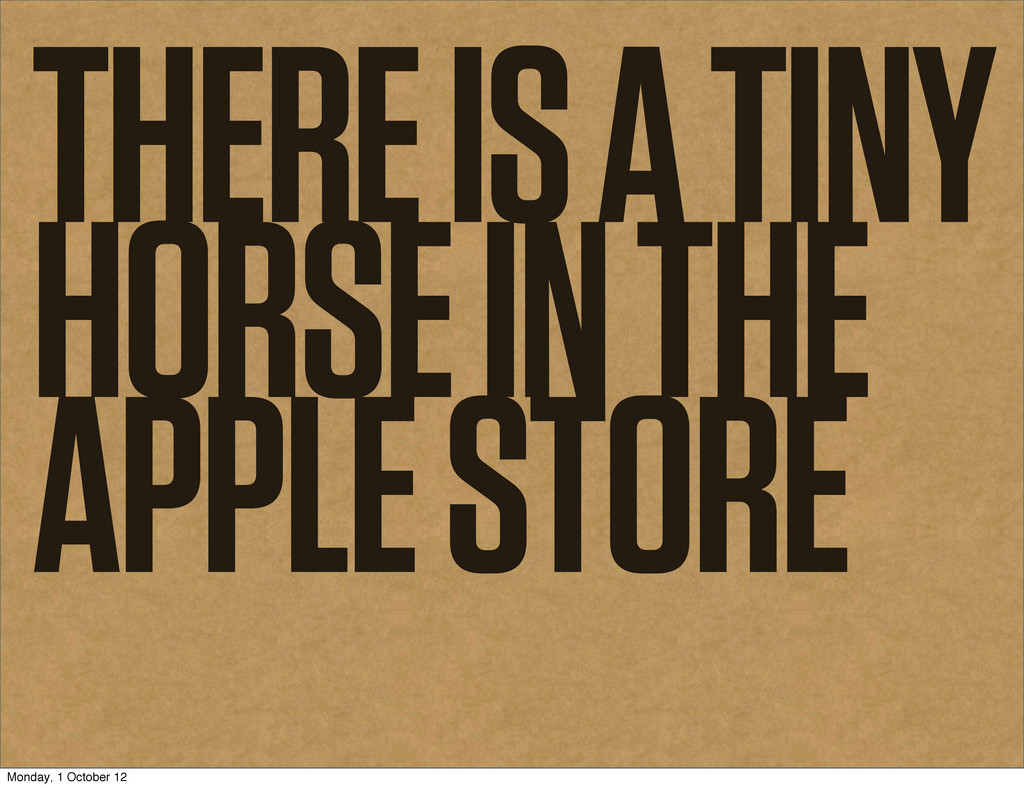 THERE IS A TINY HORSE IN THE APPLE STORE Monday...