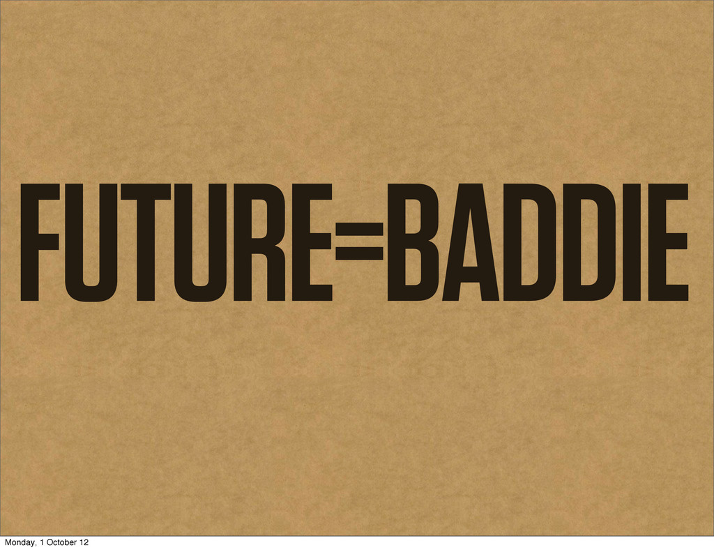 FUTURE=BADDIE Monday, 1 October 12