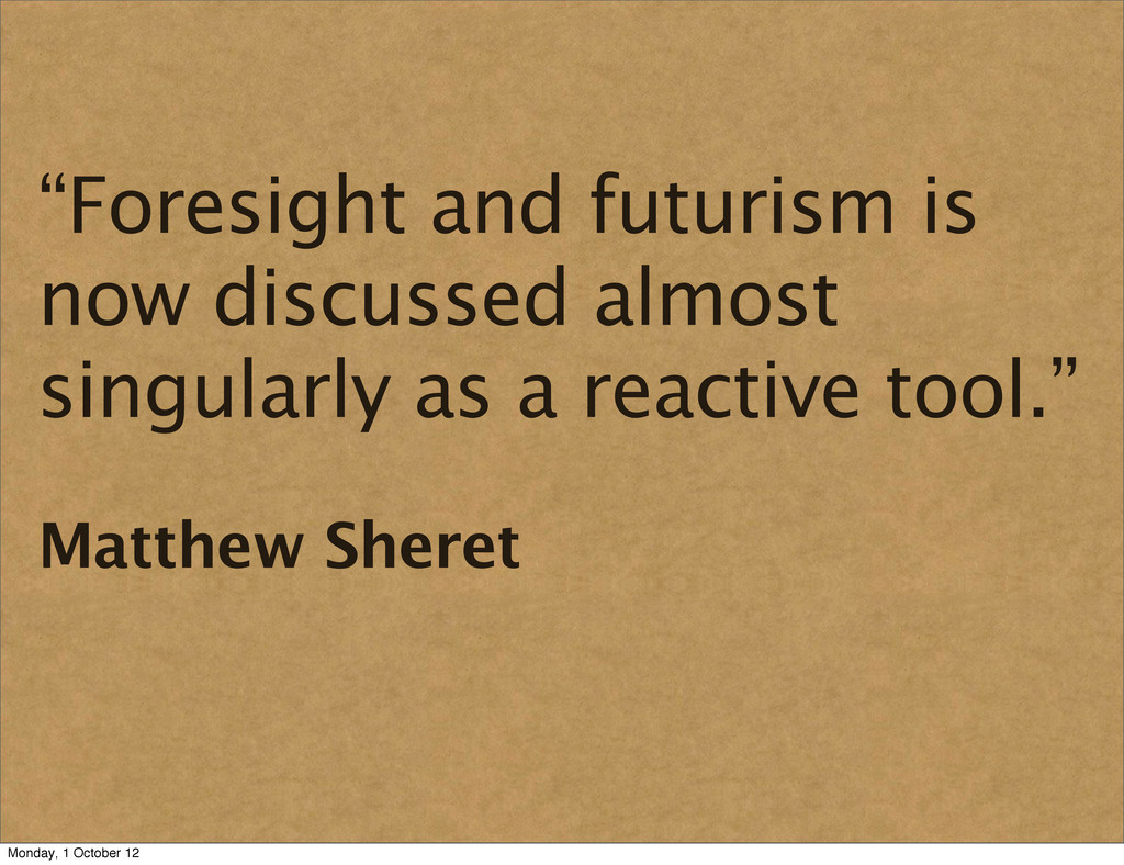 """""""Foresight and futurism is now discussed almost..."""