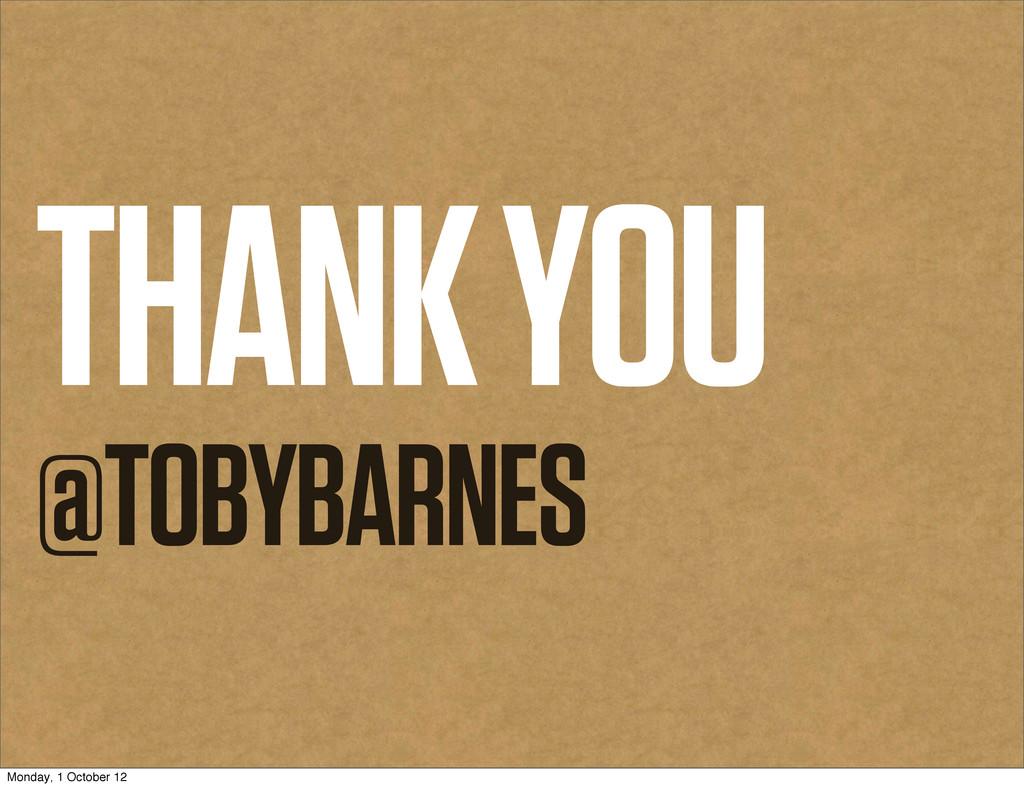 THANK YOU @TOBYBARNES Monday, 1 October 12