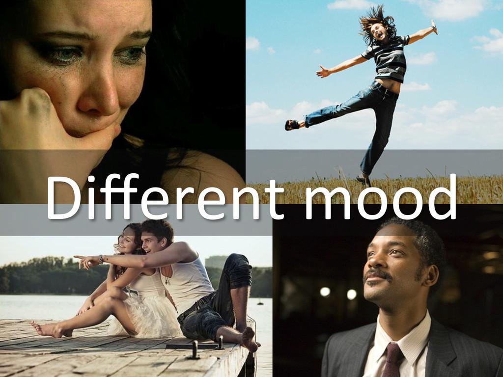 Different mood
