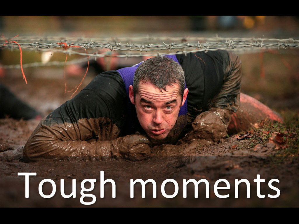 Tough moments