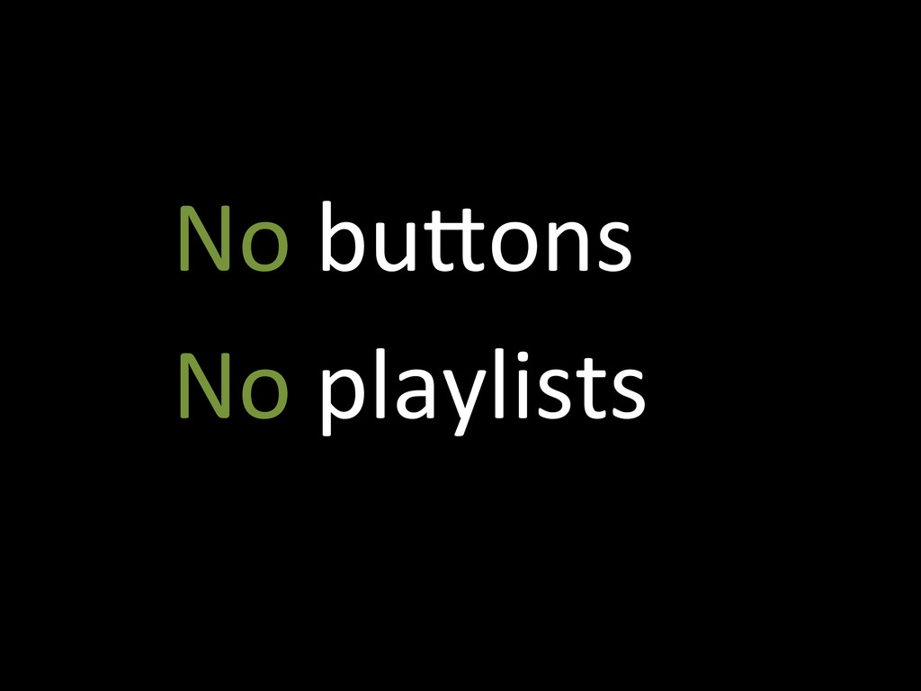 No bu?ons  No playlists