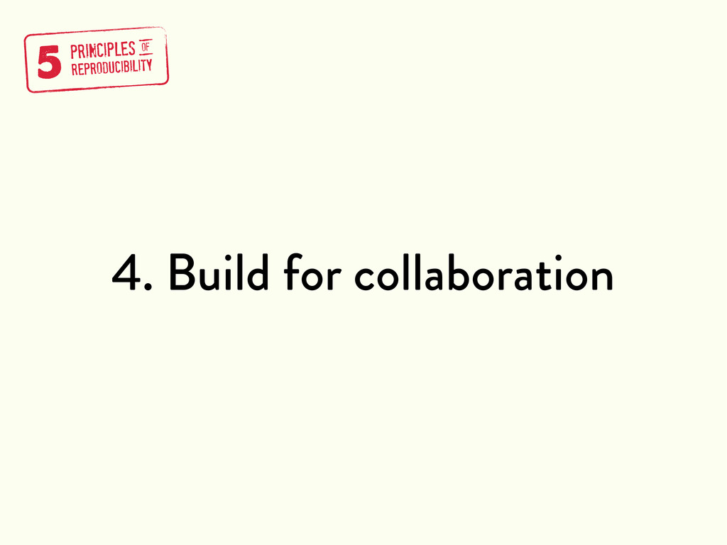 4. Build for collaboration 5 PRINCIPLES REPRODU...